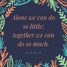 alone we can do so little together we can do so much helen keller Best Teamwork Quotes, Teamwork Quotes Motivational, Leadership Quotes, Coaching Quotes, Leader Quotes, Quotes Positive, Quotes Inspirational, Volunteer Quotes, Volunteer Gifts