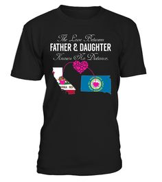 The Love Between Father and Daughter Knows No Distance California South Dakota State T-Shirt #LoveNoDistance