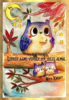 Discover recipes, home ideas, style inspiration and other ideas to try. Greetings For The Day, Good Morning Greetings, Cute Birds, Cute Owl, Goeie Nag, Goeie More, Owl Always Love You, My Roots, Special Quotes