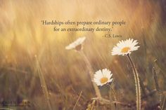 Hardships often prepare ordinary people for and extraordinary destiny. - C.S. Lewis inspirational quote for those touched by cancer.