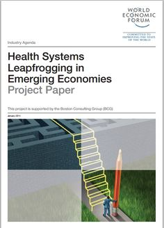 Health Systems Leapfrogging in Emerging Economies: Project Paper - published by the World Economic Forum in June 2014 International Development, World Economic Forum, Public Health, Challenges, Homeland, Projects, June, Paper, Log Projects
