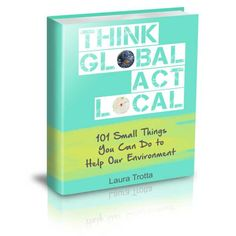 Think+Global+Act+Local+eGuide+You+CAN+do+something+to+help+our+Environment!