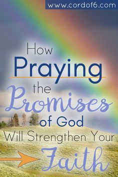 Praying the promises of God will strengthen your faith!