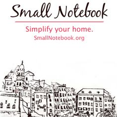 Small Notebook blog: good advice to simplify and organize at home.