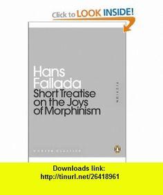 Short Treatise on the Joys of Morphinism (9780141195803) Hans Fallada, Michael Hofmann , ISBN-10: 0141195800  , ISBN-13: 978-0141195803 ,  , tutorials , pdf , ebook , torrent , downloads , rapidshare , filesonic , hotfile , megaupload , fileserve