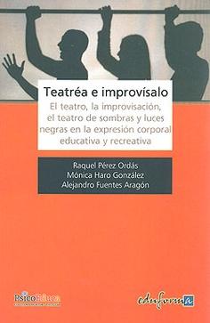 Teatréa e improvísalo : el teatro, la improvisación, el teatro de sombras y luces negras en la expresión corporal educativa y recreativa. Raquel Pérez Ordás. Editorial MAD, 2012