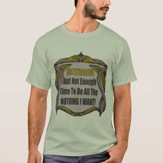 Not Enough Retirement Time T-Shirt - click/tap to personalize and buy Time T, Retirement Gifts, Enough Is Enough, Hoodies, Sweatshirts, Mens Tops, T Shirt, Stuff To Buy, Shopping