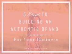 5 Steps to Building an Authentic Brand for your Business