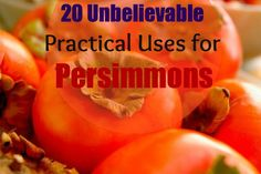 20 Unbelievable Practical Uses for Persimmons. Like the use of this fruit for flattening the tummy and facial mask.