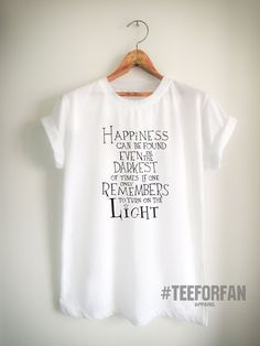 Harry Potter Shirt Happyness Darkest Of Times and Light Quote T-Shirt