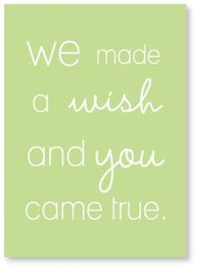 We made a wish and you came true. Such a sweet quote! | Free printable baby shower or baby nursery sign.
