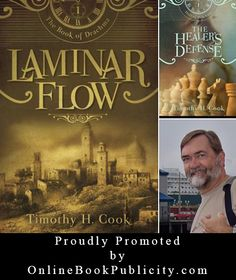 Online Book Publicity Services is Proudly Promoting Timothy H. Cook and his Mysterious Fantasy Novels: Laminar Flow & The Healer's Defense. http://www.onlinebookpublicity.com/epic-fantasy-trilogy.html Request representation here: http://www.onlinebookpublicity.com/bookpromotion.html #Fantasy #trilogy