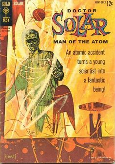 Doctor Solar, Man of the Atom #1 published by Gold Key Comics in 1962.  Cover by Richard Powers. Here you see it with...