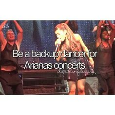 wishing i was a backup dancer for Ariana Grande at her concerts just girly things ®
