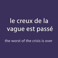 French Expression of the day: le creux de la vague est passé -the worst of the crisis is over