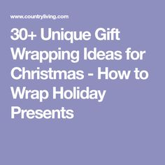 30+ Unique Gift Wrapping Ideas for Christmas - How to Wrap Holiday Presents