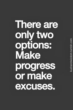 "A Brave New Adventure: Friday Fun-day with words of action ""There are only two options: make progress or make excuses."""