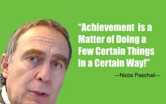 """""""Achievement  is a matter of doing a few certain things in a certain way!"""""""