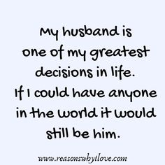 My Husband Quotes/Husband Love Quotes/Husband Quotes/I love my husband quotes/missing husband quotes/sweet love quotes for husband/ quotes about love/wonderful husband quotes/in love quotes/ love quotes for him/love quotes for her/good husband quotes/married life quotes/married life/love quotes/sweet love quotes for husband/husband quotes funny/100 reasons why i love you/reasons why i love you