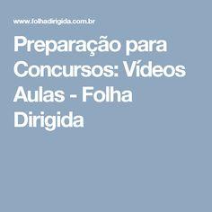 Preparação para Concursos: Vídeos Aulas - Folha Dirigida