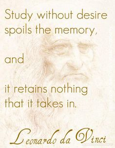 Study without desire spoils the memory, and it retains nothing that it takes in.    ~Leonardo da... pinned with Pinvolve