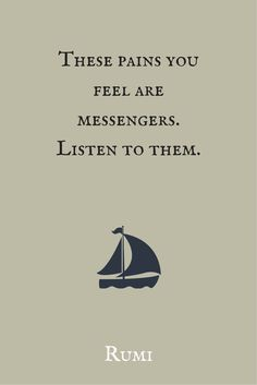 """These pains you feel are messengers. Listen to them."" ― Rumi. Click on this image to see the biggest collection of famous quotes on the net!"