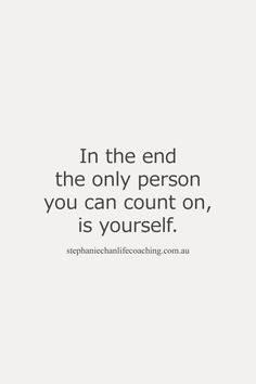 In the end the only person you can count on, is yourself - #words #quote