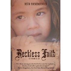Reckless Faith - A book about orphans and their touching stories in Monterrey, Mexico. I had a chance to meet the author when I travelled to Monterrey in 2009 for a mission trip and then again in 2010. Beth is an amazing lady with a heart of gold who has dedicated her life to helping the helpless in this impoverished community. HIGHLY recommend this book!