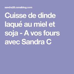 Cuisse de dinde laqué au miel et soja - A vos fours avec Sandra C