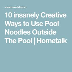 10 insanely Creative Ways to Use Pool Noodles Outside The Pool   Hometalk