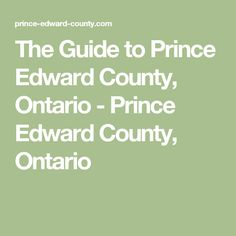 The Guide to Prince Edward County, Ontario - Prince Edward County, Ontario