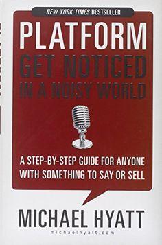 Platform: Get Noticed in a Noisy World by Michael Hyatt