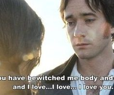 Pride and Prejudice; gets me every time ahh:)
