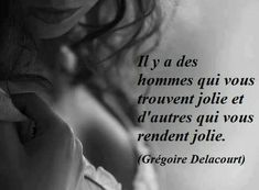 Il y a des hommes qui vous trouvent jolie et d'autres qui vous rendent jolie. Words Quotes, Me Quotes, Motivational Quotes, Gentleman Rules, French Expressions, Tu Me Manques, Naughty Quotes, Quote Citation, French Quotes