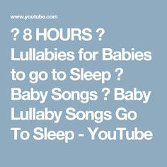 ✰ 8 HOURS ✰ Lullabies for Babies to go to Sleep ♫ Baby Songs ✰ Baby Lullaby Songs Go To Sleep - YouTube