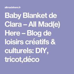 Baby Blanket de Clara – All Mad(e) Here – Blog de loisirs créatifs & culturels: DIY, tricot,déco