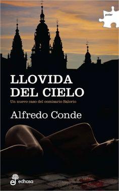 Llovida del cielo : [un nuevo caso del comisario Salorio] / Alfredo Conde