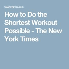 How to Do the Shortest Workout Possible - The New York Times