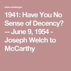 1941: Have You No Sense of Decency?  -- June 9, 1954 - Joseph Welch to McCarthy