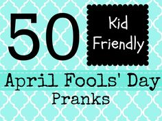 50 April Fools Day Pranks - Family friendly and kid approved.