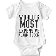 World's Most Expensive Alarm Clock Infant Onesie - Sarcastic ME Funny Baby Clothes, Funny Babies, Cute Babies, Boy Babies, Babies Clothes, Baby Shirts, Onesies, Baby Onesie, Baby Outfits