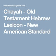 Chayah - Old Testament Hebrew Lexicon - New American Standard