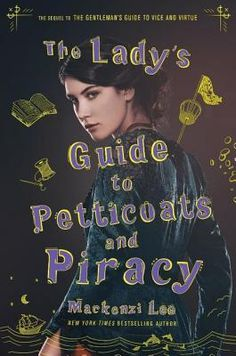 Author: Mackenzi Lee Title: The Lady's Guide to Petticoats and Piracy Series: Montague Siblings 2 Genre: Young Adult, Historical Fiction Pages: 450 Rate: Books And Tea, Ya Books, Good Books, Books To Read, Teen Books, Reading Lists, Book Lists, Rick Riordan, Historical Fiction