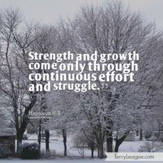 Strength and growth come only through continuous effort and struggle. #quotes