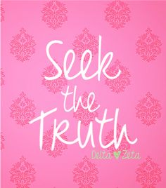 """""""Seek the truth and defend it always"""" part of the most amazing creed of the best sorority"""