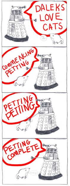 And then the cat takes out the Dalek. 'Cause you can't just stop petting a cat before they're done with you and they're sneaky like that.