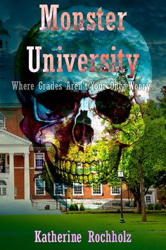 Monster University Where Grades Aren't Your Only Worry... A set of connected short stories 31 Days 31 Short Stories Starting 10/01/2016  WWW.KATHERINEROCHHOLZ.COM  #AmWriting #Writing #CountdownToHalloween #Halloween #Horror #ShortStory #ShortStories