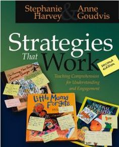 Strategies That Work: Teaching Comprehension for Understanding and Engagement, Second Edition. By: Stephanie Harvey & Anne Goudvis