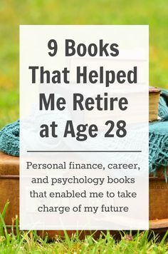 The books that helped me retire with over $2 million at age 28. These books span savings strategies, psychology, investing, and career advice.