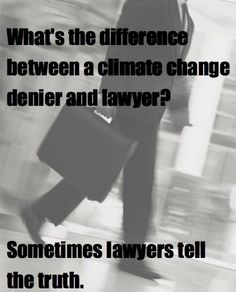 What's the difference between a climate change denier and a lawyer?    Sometimes lawyers tell the truth.